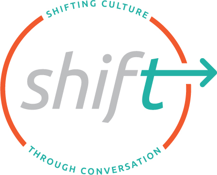 Shift. Shifting Culture Through Conversation.